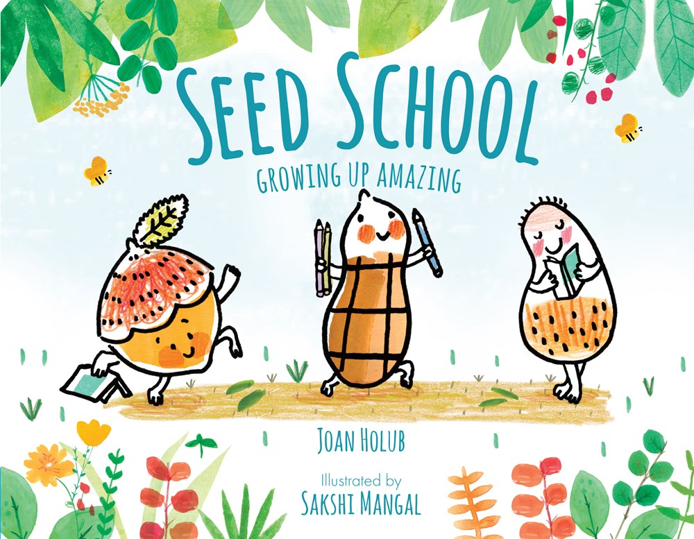 Seed School Growing Up Amazing By Joan Holub Illustrated Sakshi Mangal Feb 2018 Seagrass Press 1699 ISBN 9781633223745